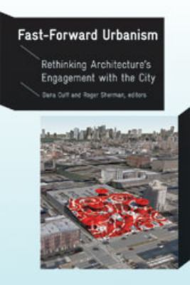 Fast-Forward Urbanism : Rethinking Architecture's Engagement with the City