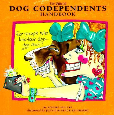 The Official Dog Codependents Handbook: For People Who Love Their Dogs Too Much