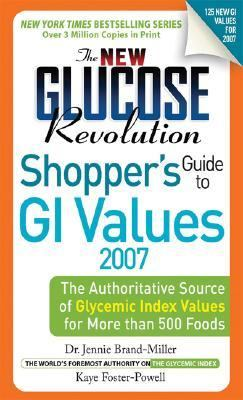 New Glucose Revolution Shopper's Guide 2007 The Authoritative Source of Glycemic Index Values for More Than 500 Foods