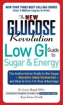 New Glucose Revolution Low GI Guide to Sugar And Energy The Authoritative Guide to the Sugar-Glycemic Index Connection--and How to Use It to Your Advantage