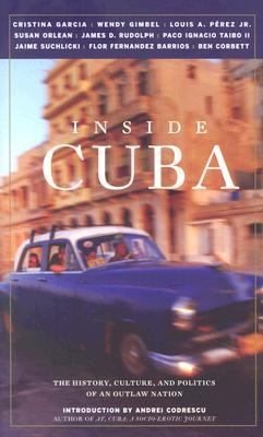 Inside Cuba The History, Culture, and Politics of an Outlaw Nation