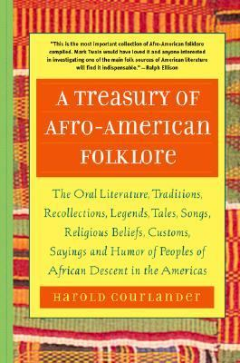 Treasury of African Folklore The Oral Literature, Traditions, Myths, Legends, Epics, Tales, Recollections, Wisdom, Sayings, and Humor of Africa