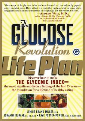 Glucose Revolution Life Plan Discover How to Make the Glycemic Index-- The Most Significant Dietary Finding of the Last 25 Years-- The Foundation for a Lifetime of Healthy Eating