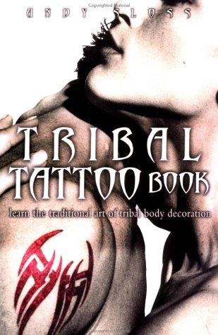 The Tribal Tattoo Pack: Learn the Ancient Art of Tribal Body Decoration