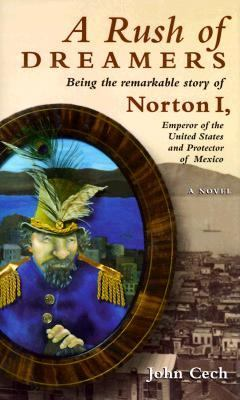 Rush of Dreamers Being the Remarkable Story of Norton I, Emperor of the United States and Protector of Mexico