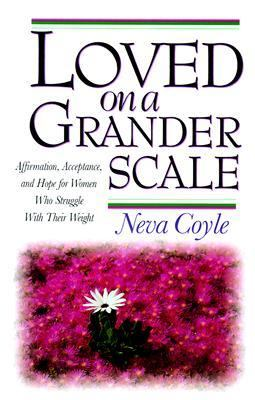 Loved on a Grander Scale; Affirmation, Acceptance, and Hope for Women Who Struggle With Their Weight