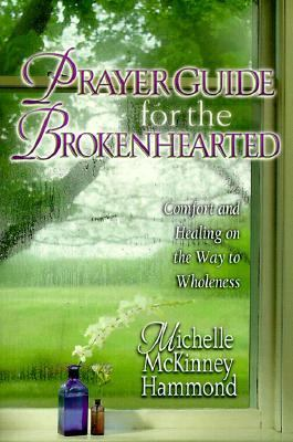 Prayer Guide for the Brokenhearted Comfort and Healing on the Way to Wholeness