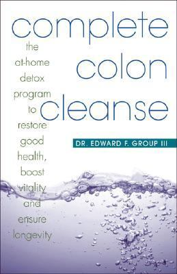 Complete Colon Cleanse The At-home Detox Program to Restore Good Health, Boost Vitality and Ensure Longevity