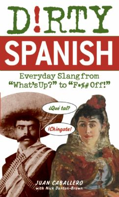 "Dirty Spanish: Everyday Slang from ""What's Up?"" to ""F*%# Off!"""
