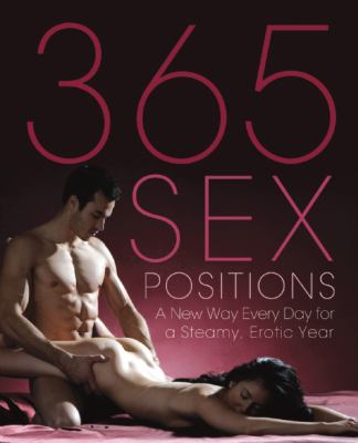 365 Sex Positions: A New Way Every Day for a Steamy, Erotic Year