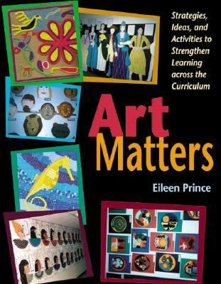 Art Matters Strategies, Ideas, and Activities to Strengthen Learning Across the Curriculum
