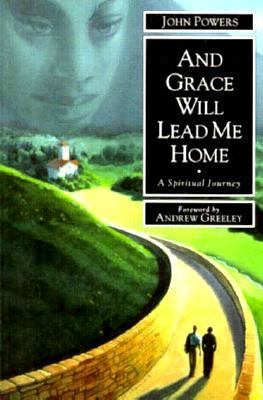 And Grace Will Lead Me Home - John Powers - Hardcover - 1st edition