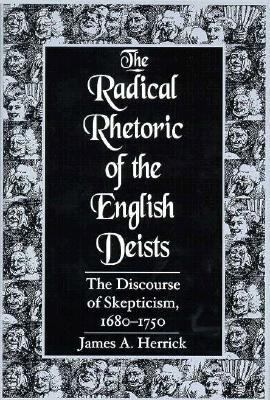Radical Rhetoric of the English Deists The Discourse of Skepticism, 1680-1750