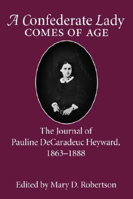Confederate Lady Comes of Age The Journal of Pauline Decaradeuc Heyward, 1863-1888