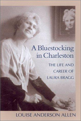 A Bluestocking in Charleston : The Life and Career of Laura Bragg
