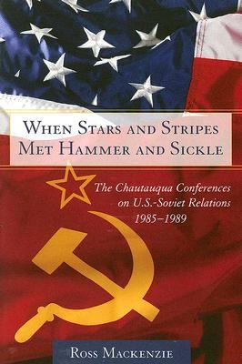 When Stars And Stripes Met Hammer And Sickle The Chautauqua Conferences on U.S.-Soviet Relations, 1985-1989