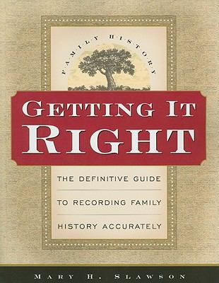 Getting It Right The Definitive Guide to Recording Family History Accurately