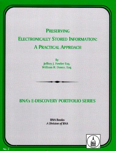 Preserving Electronically Stored Information: A Practical Approach (Bna's E-Discovery Portfolio Series)