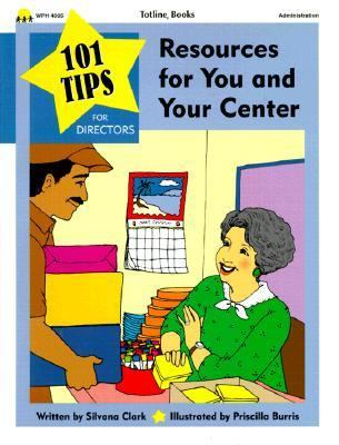 101 Tips for Resources for You and Your Center: 101 Quick Tips for Managing a Preschool or Daycare