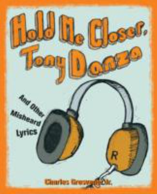 Hold Me Closer, Tony Danza And Other Misheard Lyrics