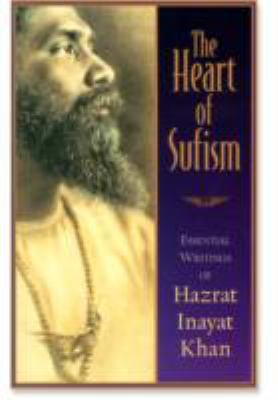 Heart of Sufism Essential Writings of Hazrat Inayat Khan