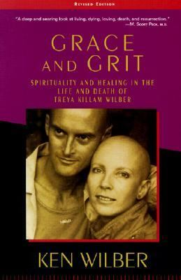 Grace and Grit Spirituality and Healing in the Life and Death of Treya Killam Wilber