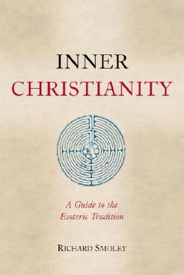 Inner Christianity A Guide to the Esoteric Tradition