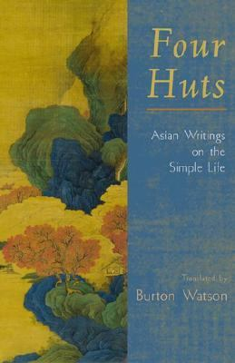 Four Huts Asian Writings on the Simple Life