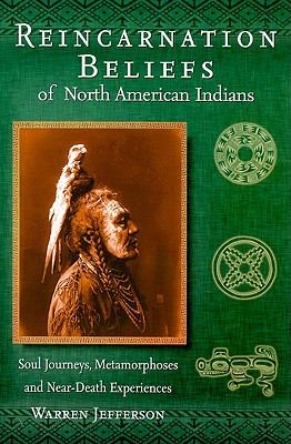 Reincarnation Beliefs of North American Indians: Soul Journey, Metamorphosis, and Near Death Experience