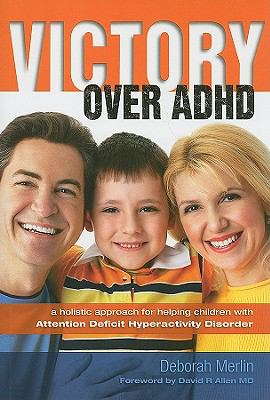 Victory Over ADHD: A Holistic Approach to Helping Children with Attention Deficit Hyper-Activity Disorder