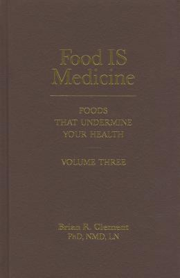 Food IS Medicine, Volume Three : Foods That Undermine Your Health