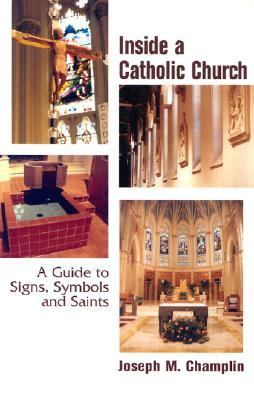 Inside a Catholic Church A Guide to Signs, Symbols, and Saints