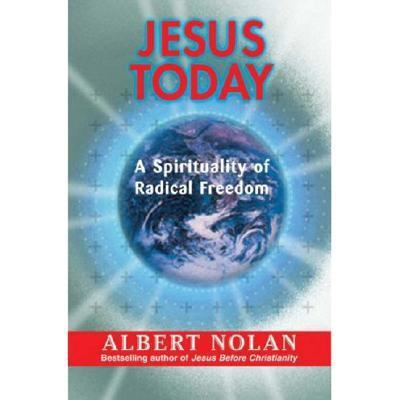 Jesus Today A Spirituality of Radical Freedom