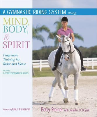 Gymnastic Riding System Using Mind, Body, & Spirit Progressive Training for Rider and Horse