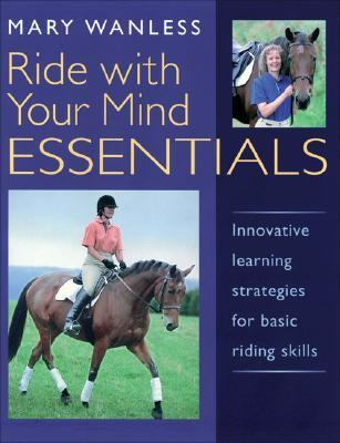 Ride With Your Mind Essentials Innovative Learning Strategies for Basic Riding Skills