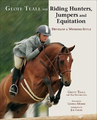 Geoff Teall on Riding Hunters, Jumpers And Equitation Develop a Winning Style