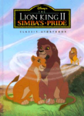 Disney's the Lion King II Simba's Pride: Classic Storybook - Mouse Works - Hardcover - Movie Tie-In