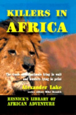 Killers in Africa The Truth About Animals Lying in Wait and Hunters Lying in Print