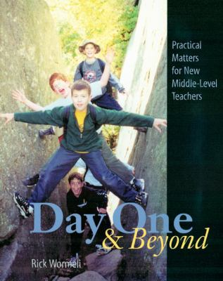 Day One & Beyond Practical Matters for New Middle-Level Teachers