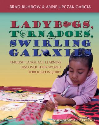 Ladybugs, Tornadoes, and Swirling Galaxies English Language Learners Discover Their World Through Inquiry