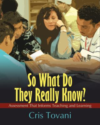 So What Do They Really Know? : Assessment That Informs Teaching and Learning