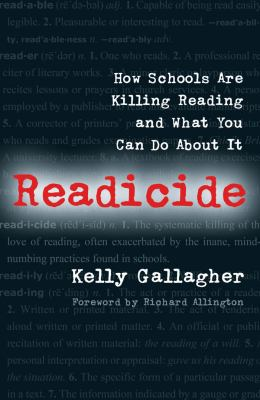 Readicide: How School Are Killing Reading and What You Can Do about It