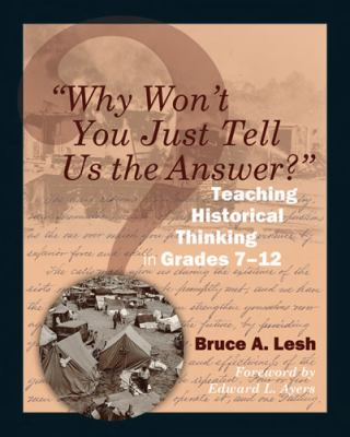 """Why Won't You Just Tell Us the Answer?"": Teaching Historical Thinking in Grades 7-12"
