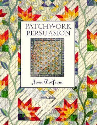 Patchwork Persuasion Fascinating Quilts from Traditional Designs