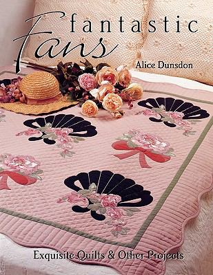 Fantastic Fans Exquisite Quilts & Other Projects