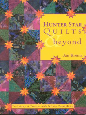 Hunter Star Quilts & Beyond Techniques & Projects With Infinite Possibilities