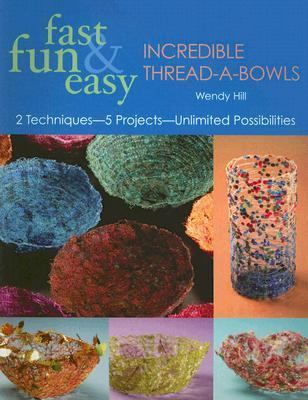 Fast, Fun & Easy Incredible Thread-a-Bowls 2 Techniques--5 Projects--Unlimited Possibilities