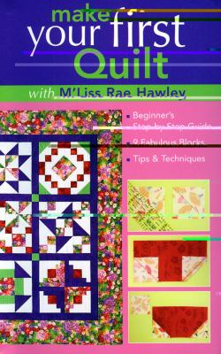 Make Your First Quilt with M'Liss Rae Hawley Beginner's Step-By-Step Guide, 9 Fabulous Blocks, Tips & Techniques
