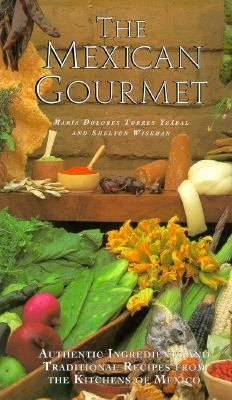 Mexican Gourmet Authentic Ingredients and Traditional Recipes from the Kitchens of Mexico