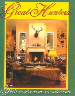 Great Hunters Their Trophy Rooms & Collections